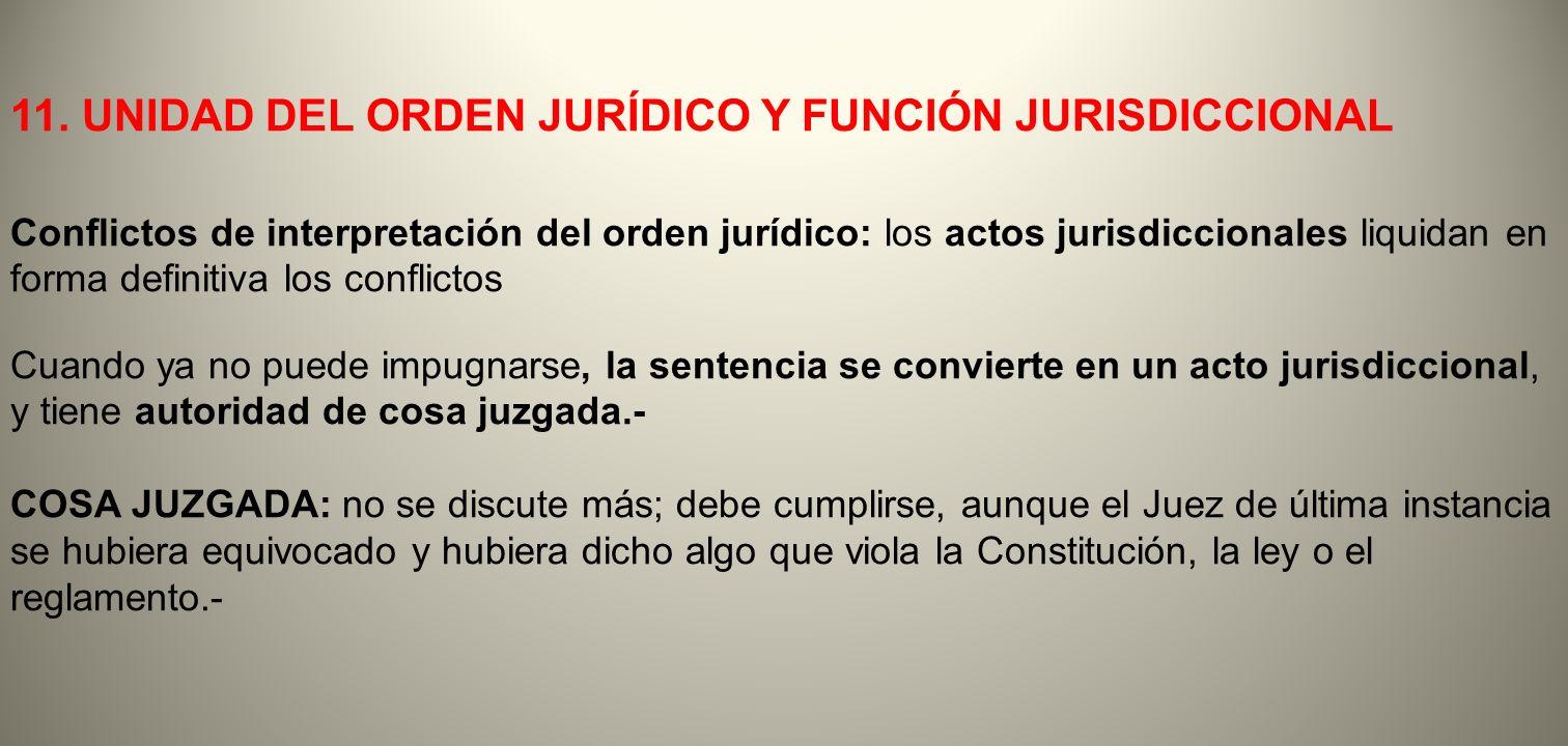 11. UNIDAD DEL ORDEN JURÍDICO Y FUNCIÓN JURISDICCIONAL Conflictos de interpretación del orden jurídico: los actos jurisdiccionales liquidan en forma d