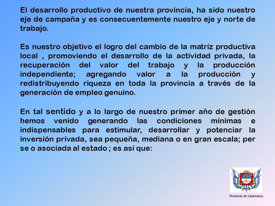 El desarrollo productivo de nuestra provincia, ha sido nuestro eje de campaña y es consecuentemente nuestro eje y norte de trabajo. Es nuestro objetiv