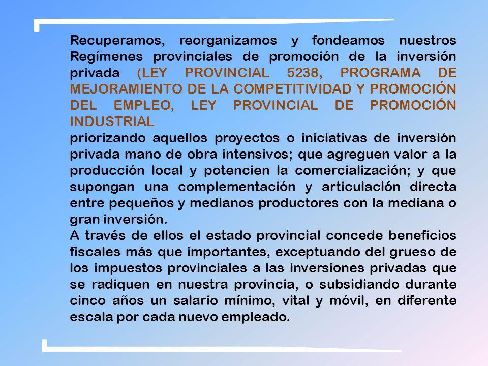 Recuperamos, reorganizamos y fondeamos nuestros Regímenes provinciales de promoción de la inversión privada (LEY PROVINCIAL 5238, PROGRAMA DE MEJORAMI