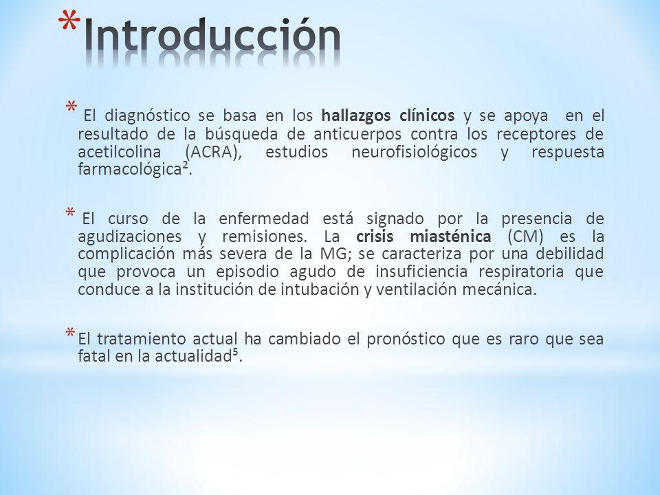 * El diagnóstico se basa en los hallazgos clínicos y se apoya en el resultado de la búsqueda de anticuerpos contra los receptores de acetilcolina (ACR