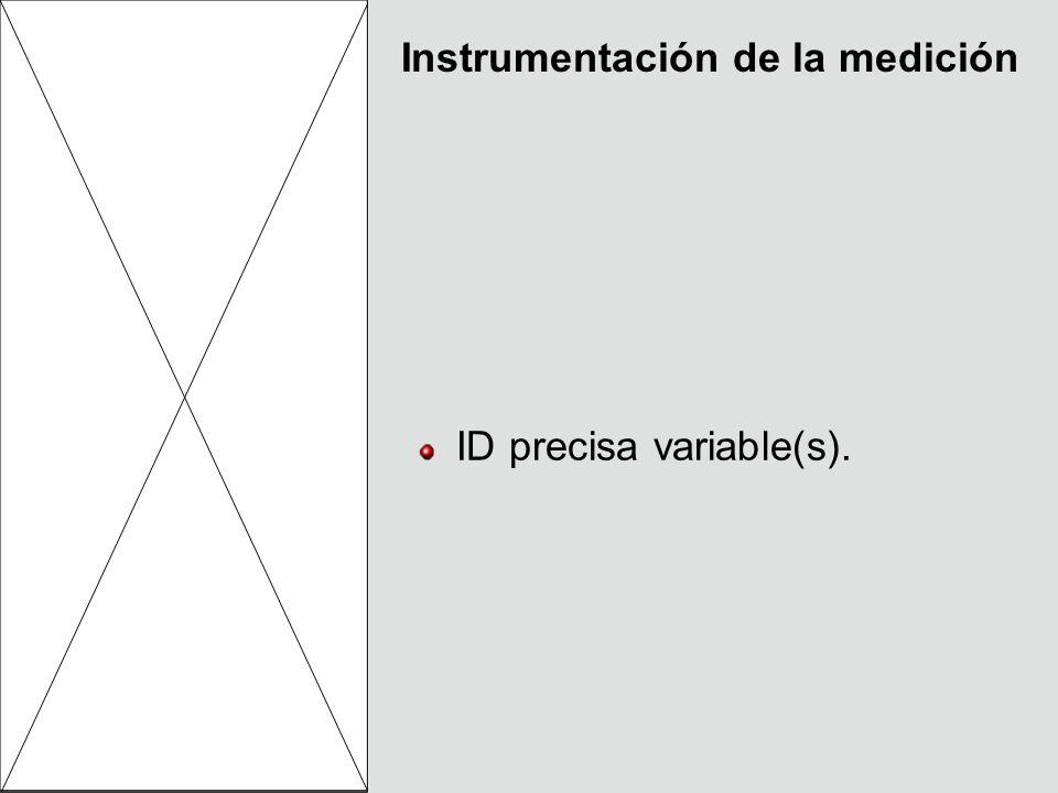 Instrumentación de la medición ID precisa variable(s).