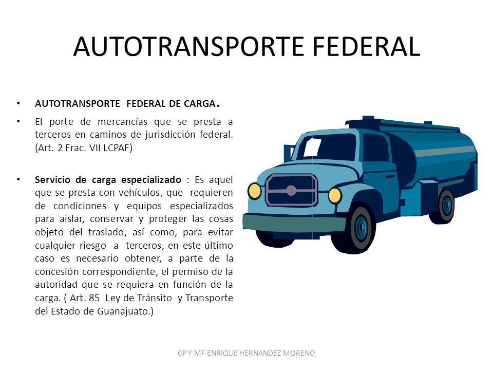 AUTOTRANSPORTE FEDERAL AUTOTRANSPORTE FEDERAL DE CARGA. El porte de mercancías que se presta a terceros en caminos de jurisdicción federal. (Art. 2 Fr
