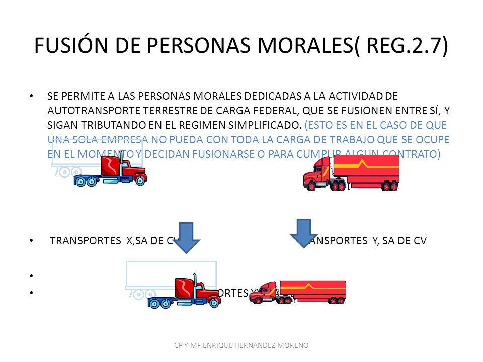 FUSIÓN DE PERSONAS MORALES( REG.2.7) SE PERMITE A LAS PERSONAS MORALES DEDICADAS A LA ACTIVIDAD DE AUTOTRANSPORTE TERRESTRE DE CARGA FEDERAL, QUE SE F