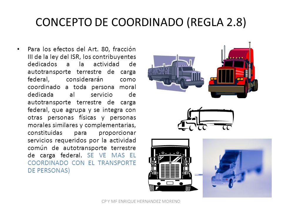 CONCEPTO DE COORDINADO (REGLA 2.8) Para los efectos del Art. 80, fracción III de la ley del ISR, los contribuyentes dedicados a la actividad de autotr