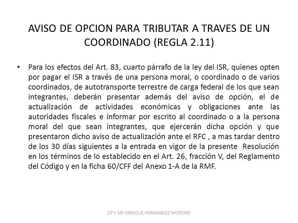 AVISO DE OPCION PARA TRIBUTAR A TRAVES DE UN COORDINADO (REGLA 2.11) Para los efectos del Art. 83, cuarto párrafo de la ley del ISR, quienes opten por