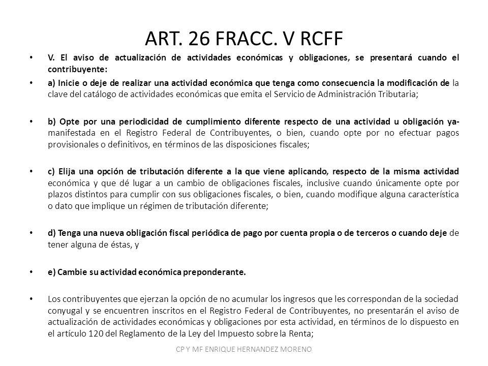 ART. 26 FRACC. V RCFF V. El aviso de actualización de actividades económicas y obligaciones, se presentará cuando el contribuyente: a) Inicie o deje d