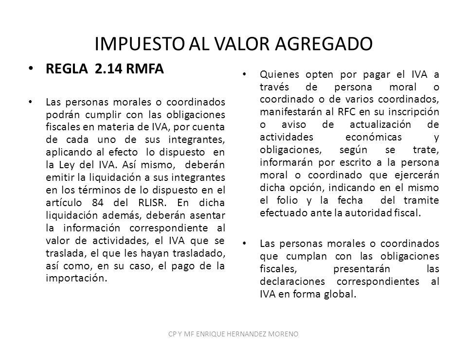 IMPUESTO AL VALOR AGREGADO REGLA 2.14 RMFA Las personas morales o coordinados podrán cumplir con las obligaciones fiscales en materia de IVA, por cuen
