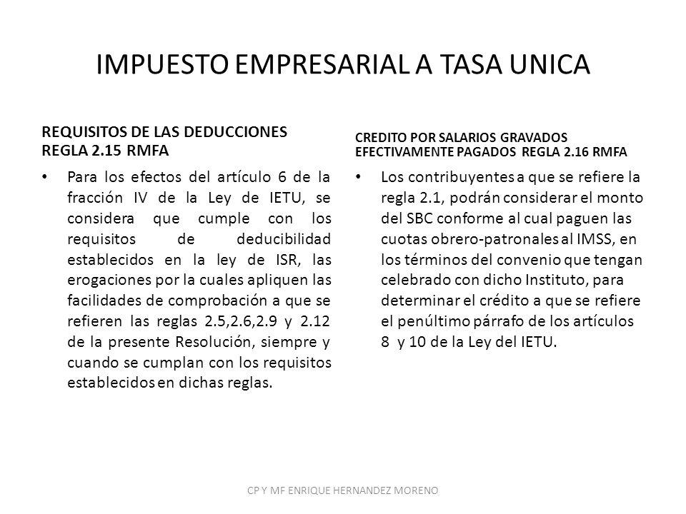 IMPUESTO EMPRESARIAL A TASA UNICA REQUISITOS DE LAS DEDUCCIONES REGLA 2.15 RMFA Para los efectos del artículo 6 de la fracción IV de la Ley de IETU, s