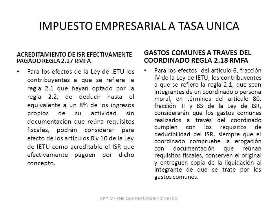 IMPUESTO EMPRESARIAL A TASA UNICA ACREDITAMIENTO DE ISR EFECTIVAMENTE PAGADO REGLA 2.17 RMFA Para los efectos de la Ley de IETU los contribuyentes a q