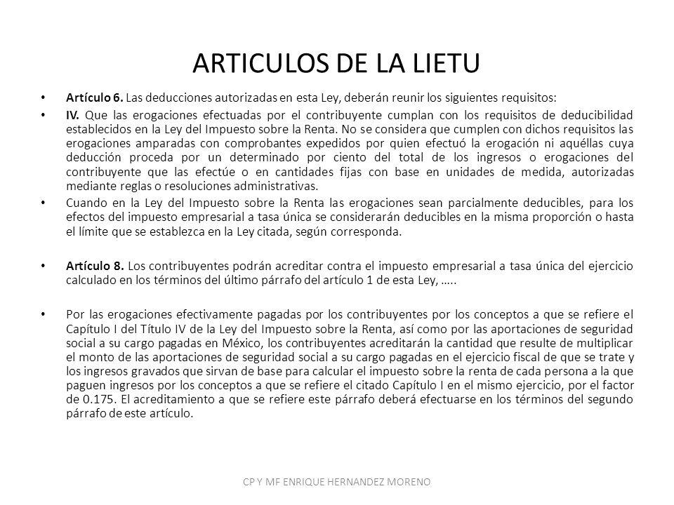 ARTICULOS DE LA LIETU Artículo 6. Las deducciones autorizadas en esta Ley, deberán reunir los siguientes requisitos: IV. Que las erogaciones efectuada