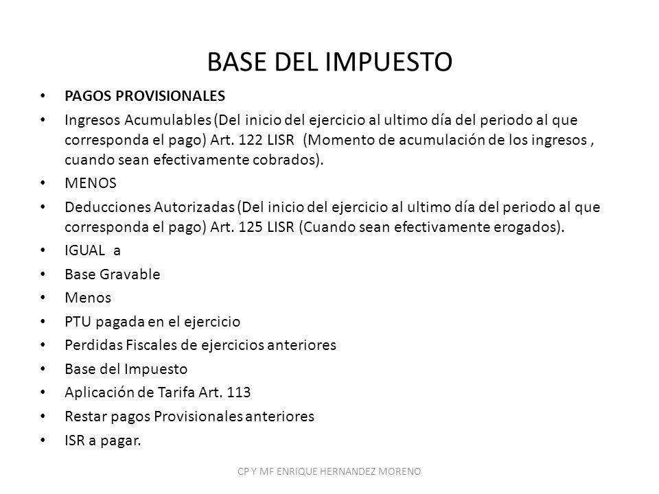 BASE DEL IMPUESTO PAGOS PROVISIONALES Ingresos Acumulables (Del inicio del ejercicio al ultimo día del periodo al que corresponda el pago) Art. 122 LI