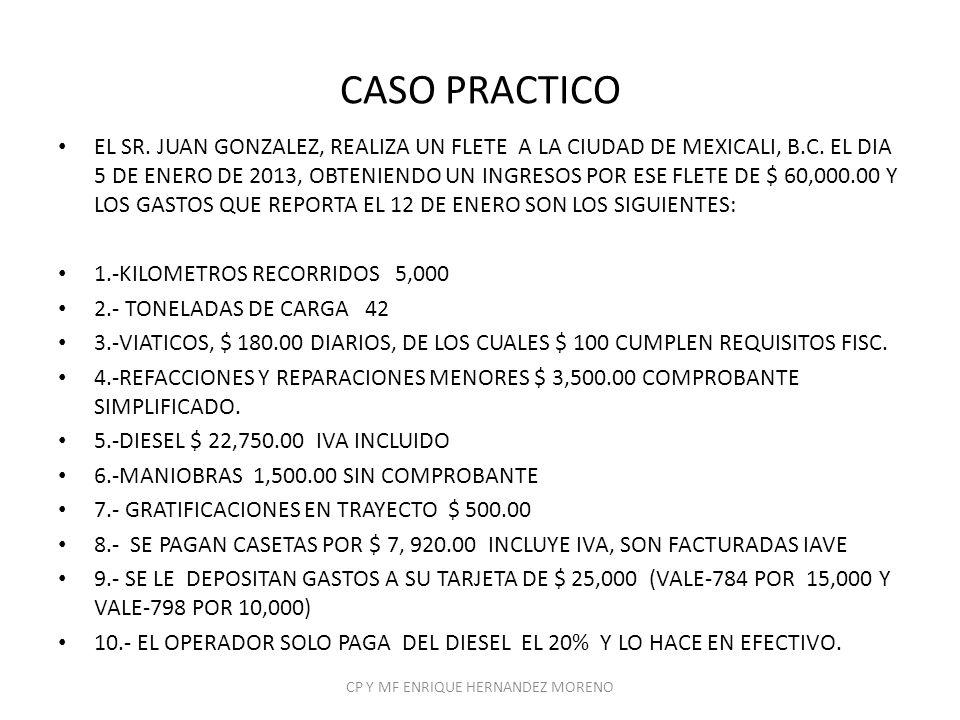CASO PRACTICO EL SR. JUAN GONZALEZ, REALIZA UN FLETE A LA CIUDAD DE MEXICALI, B.C. EL DIA 5 DE ENERO DE 2013, OBTENIENDO UN INGRESOS POR ESE FLETE DE