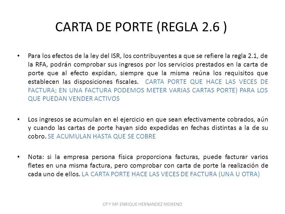 CARTA DE PORTE (REGLA 2.6 ) Para los efectos de la ley del ISR, los contribuyentes a que se refiere la regla 2.1, de la RFA, podrán comprobar sus ingr