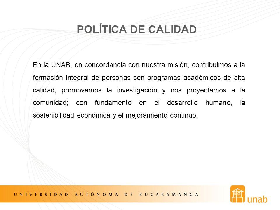 POLÍTICA DE CALIDAD En la UNAB, en concordancia con nuestra misión, contribuimos a la formación integral de personas con programas académicos de alta