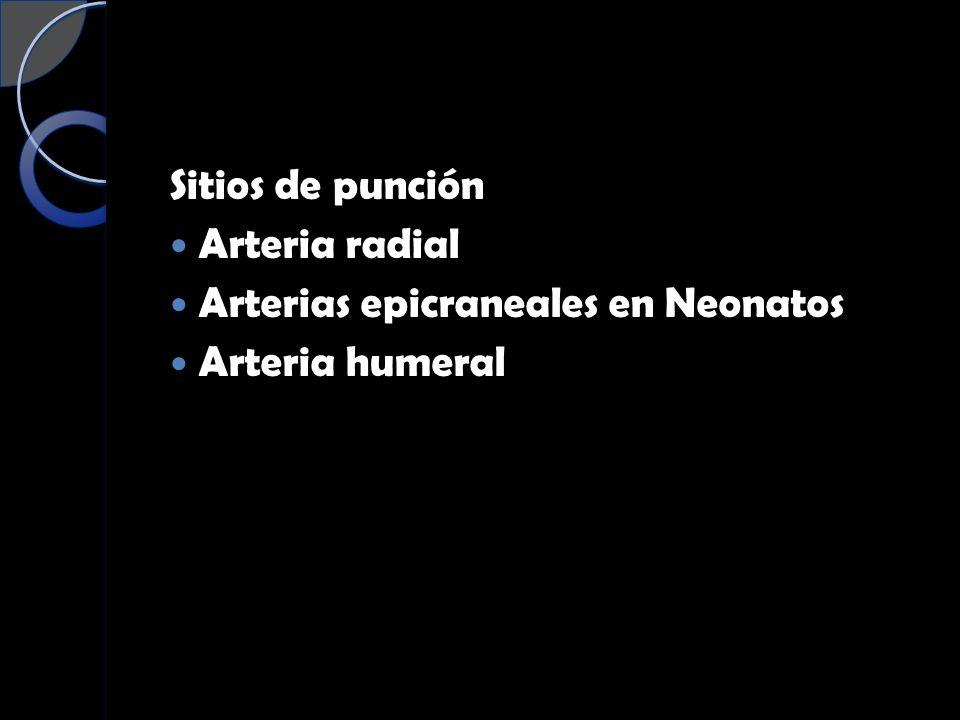 Sitios de punción Arteria radial Arterias epicraneales en Neonatos Arteria humeral