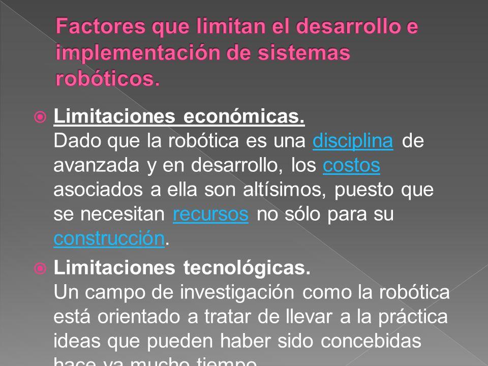 Limitaciones económicas. Dado que la robótica es una disciplina de avanzada y en desarrollo, los costos asociados a ella son altísimos, puesto que se