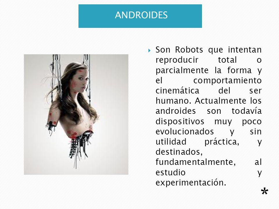 ANDROIDES Son Robots que intentan reproducir total o parcialmente la forma y el comportamiento cinemática del ser humano. Actualmente los androides so
