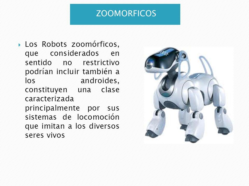 ZOOMORFICOS Los Robots zoomórficos, que considerados en sentido no restrictivo podrían incluir también a los androides, constituyen una clase caracter
