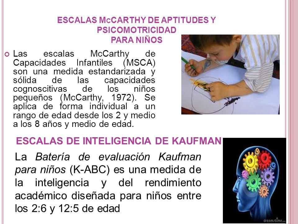 ESCALAS M C CARTHY DE APTITUDES Y PSICOMOTRICIDAD PARA NIÑOS Las escalas McCarthy de Capacidades Infantiles (MSCA) son una medida estandarizada y sóli