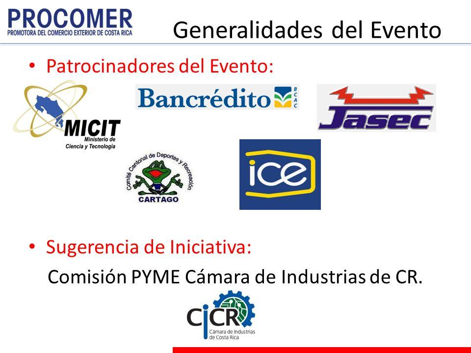 Generalidades del Evento Patrocinadores del Evento: Sugerencia de Iniciativa: Comisión PYME Cámara de Industrias de CR.