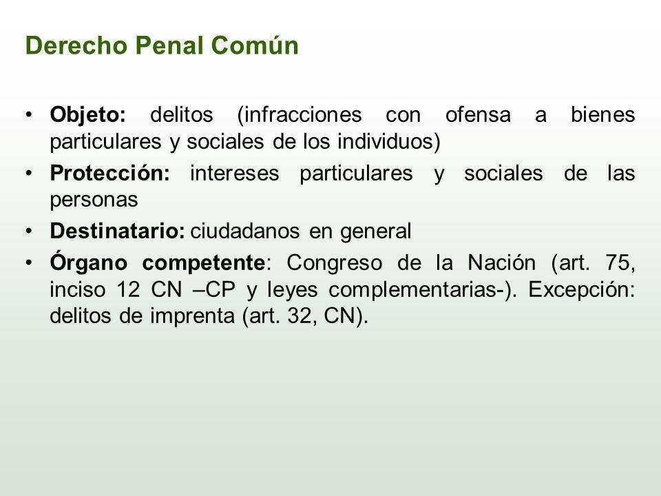 Derecho Penal Común Objeto: delitos (infracciones con ofensa a bienes particulares y sociales de los individuos) Protección: intereses particulares y