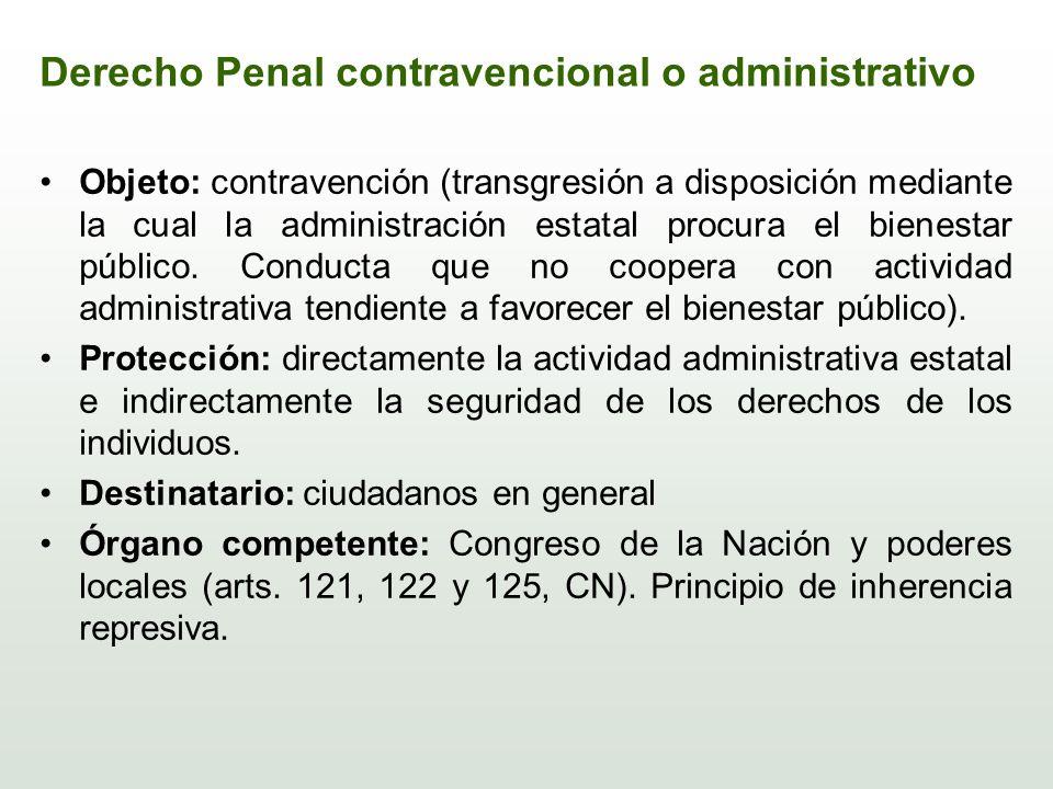 Derecho Penal contravencional o administrativo Objeto: contravención (transgresión a disposición mediante la cual la administración estatal procura el