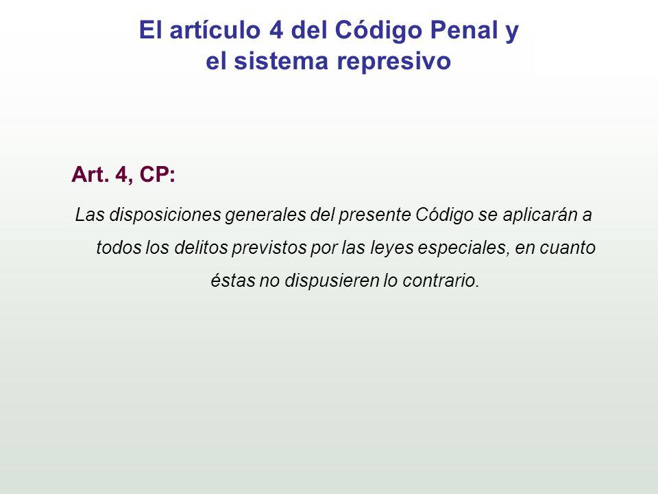 El artículo 4 del Código Penal y el sistema represivo Art. 4, CP: Las disposiciones generales del presente Código se aplicarán a todos los delitos pre