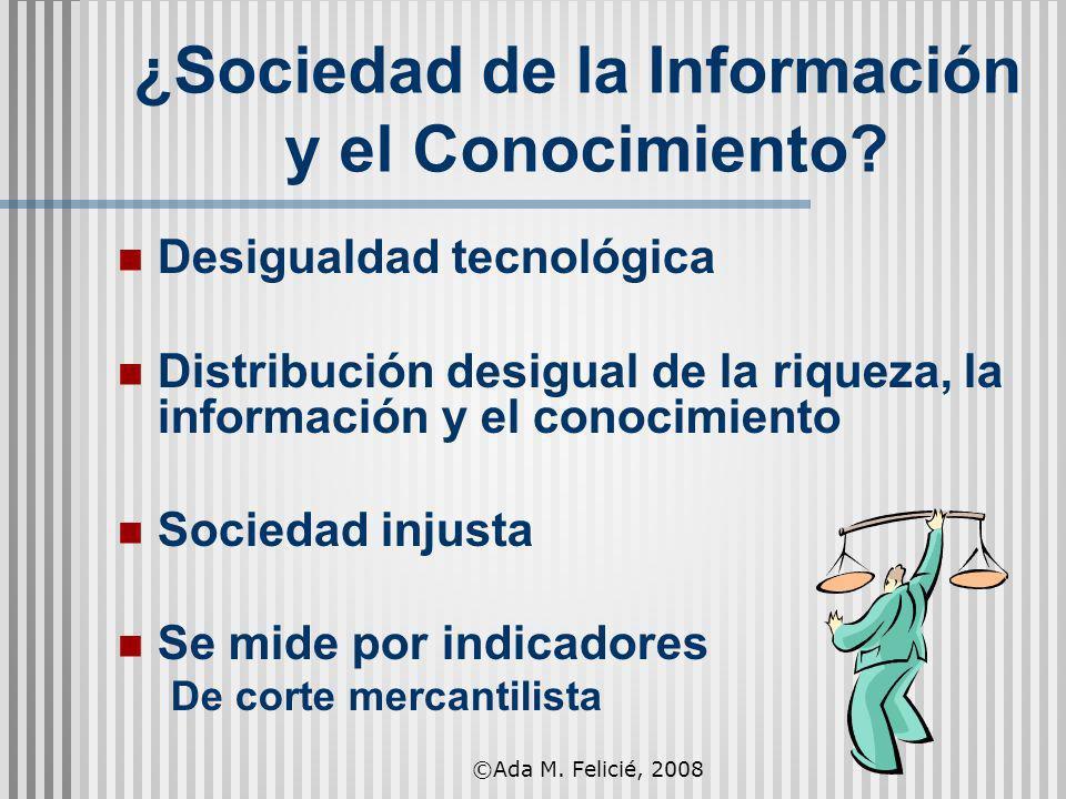 ¿Sociedad de la Información y el Conocimiento? Desigualdad tecnológica Distribución desigual de la riqueza, la información y el conocimiento Sociedad
