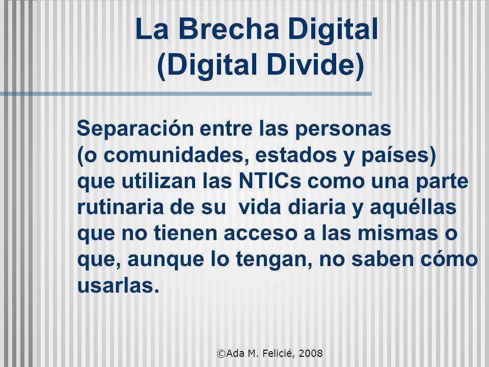 La Brecha Digital (Digital Divide) Separación entre las personas (o comunidades, estados y países) que utilizan las NTICs como una parte rutinaria de