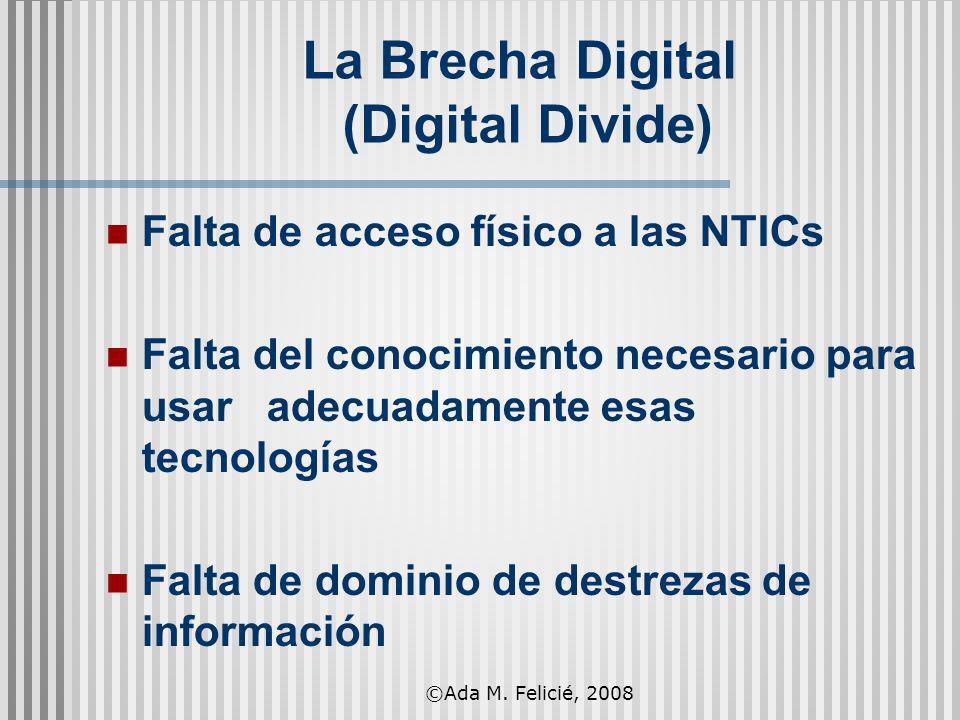 La Brecha Digital (Digital Divide) Falta de acceso físico a las NTICs Falta del conocimiento necesario para usar adecuadamente esas tecnologías Falta