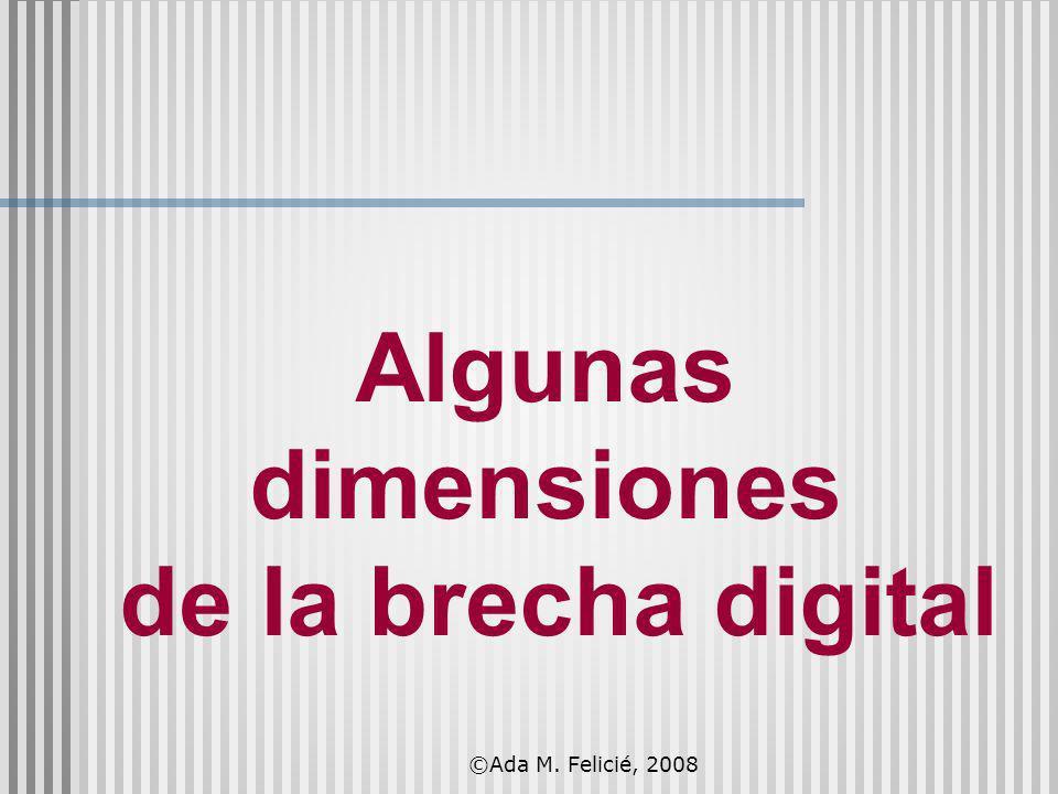 Algunas dimensiones de la brecha digital ©Ada M. Felicié, 2008