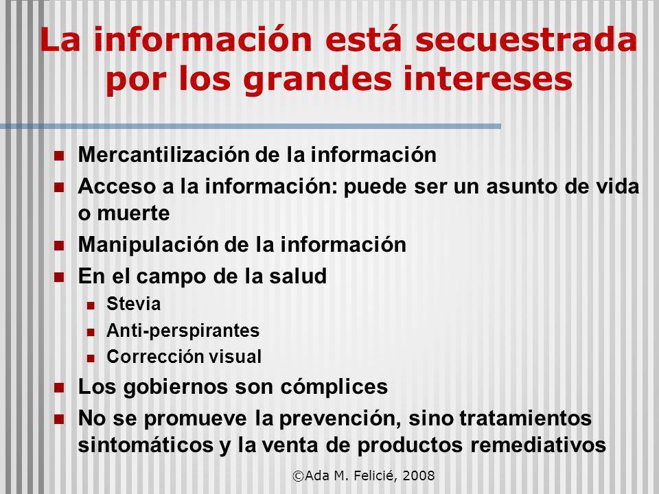 La información está secuestrada por los grandes intereses Mercantilización de la información Acceso a la información: puede ser un asunto de vida o mu
