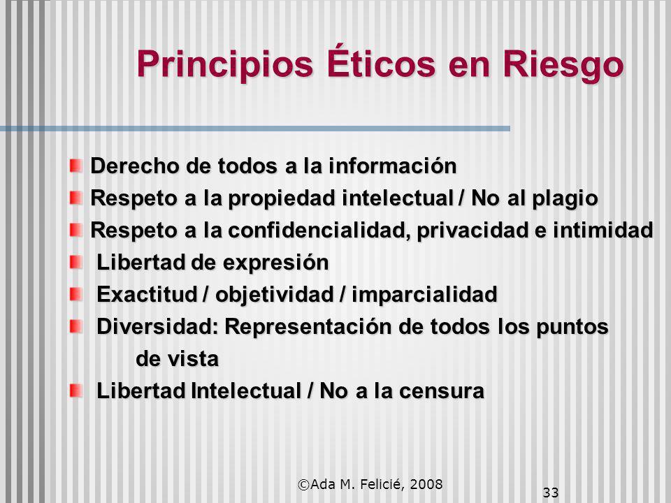 33 Principios Éticos en Riesgo Derecho de todos a la información Derecho de todos a la información Respeto a la propiedad intelectual / No al plagio R