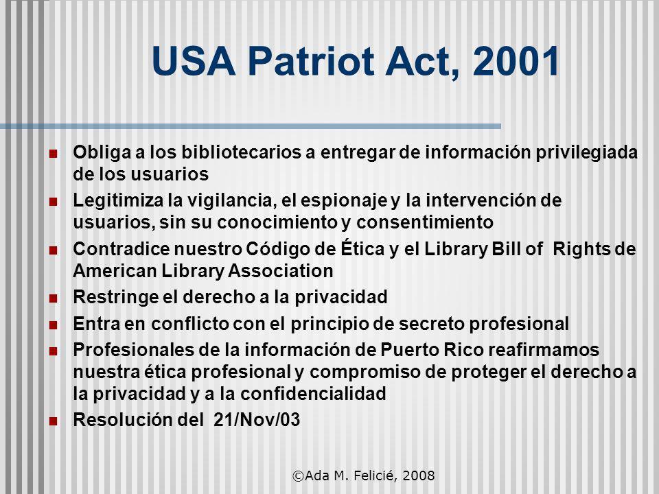 USA Patriot Act, 2001 Obliga a los bibliotecarios a entregar de información privilegiada de los usuarios Legitimiza la vigilancia, el espionaje y la i