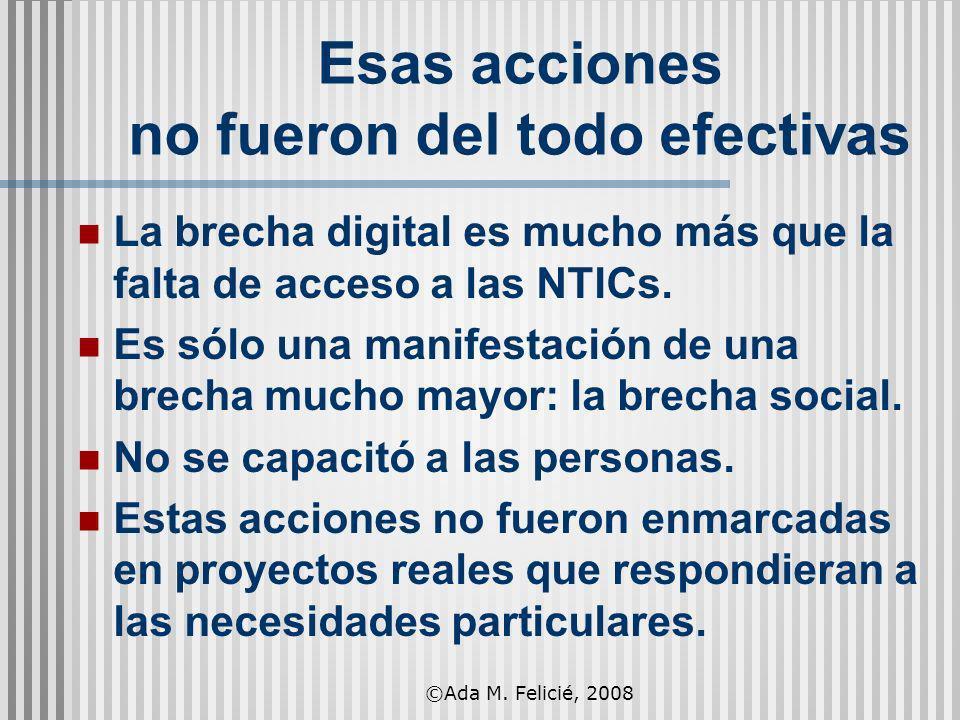 Esas acciones no fueron del todo efectivas La brecha digital es mucho más que la falta de acceso a las NTICs. Es sólo una manifestación de una brecha
