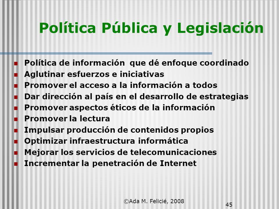 45 Política Pública y Legislación Política de información que dé enfoque coordinado Aglutinar esfuerzos e iniciativas Promover el acceso a la informac