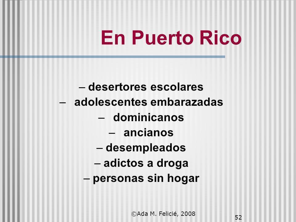 52 En Puerto Rico –desertores escolares –adolescentes embarazadas –dominicanos –ancianos –desempleados –adictos a droga –personas sin hogar
