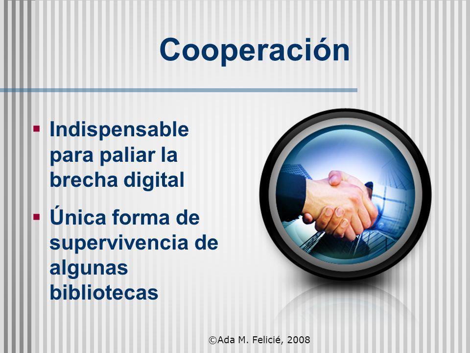 Cooperación Indispensable para paliar la brecha digital Única forma de supervivencia de algunas bibliotecas ©Ada M. Felicié, 2008
