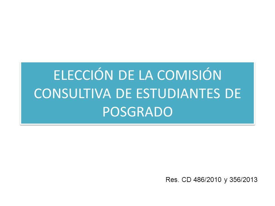 ELECCIÓN DE LA COMISIÓN CONSULTIVA DE ESTUDIANTES DE POSGRADO Res. CD 486/2010 y 356/2013