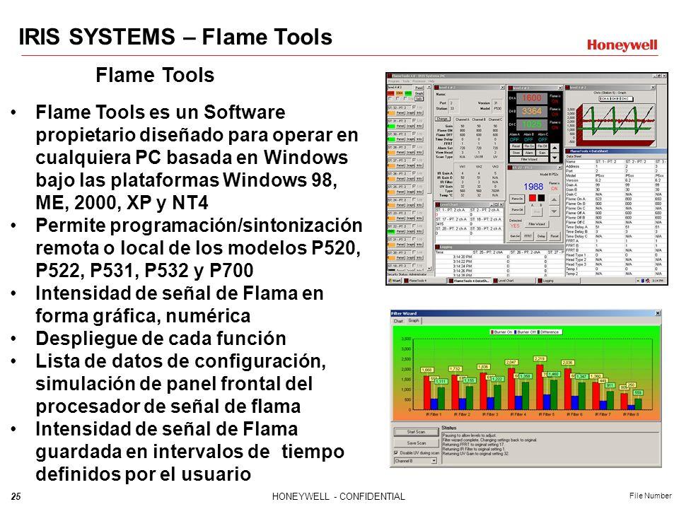 25HONEYWELL - CONFIDENTIAL File Number IRIS SYSTEMS – Flame Tools Flame Tools es un Software propietario diseñado para operar en cualquiera PC basada en Windows bajo las plataformas Windows 98, ME, 2000, XP y NT4 Permite programación/sintonización remota o local de los modelos P520, P522, P531, P532 y P700 Intensidad de señal de Flama en forma gráfica, numérica Despliegue de cada función Lista de datos de configuración, simulación de panel frontal del procesador de señal de flama Intensidad de señal de Flama guardada en intervalos de tiempo definidos por el usuario Flame Tools