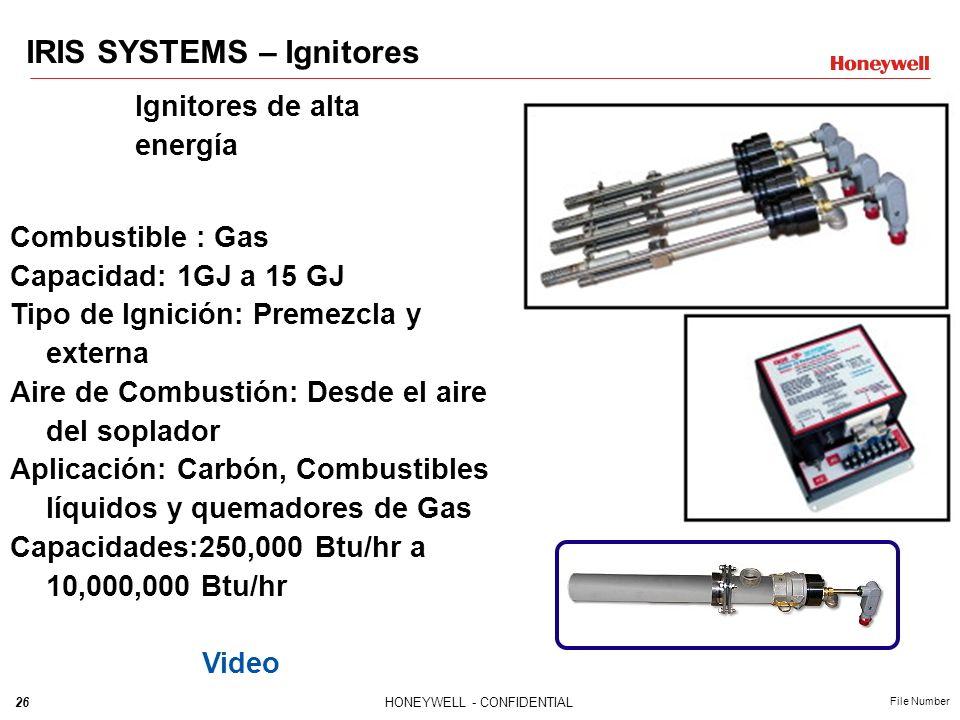 26HONEYWELL - CONFIDENTIAL File Number IRIS SYSTEMS – Ignitores Combustible : Gas Capacidad: 1GJ a 15 GJ Tipo de Ignición: Premezcla y externa Aire de Combustión: Desde el aire del soplador Aplicación: Carbón, Combustibles líquidos y quemadores de Gas Capacidades:250,000 Btu/hr a 10,000,000 Btu/hr Video Ignitores de alta energía