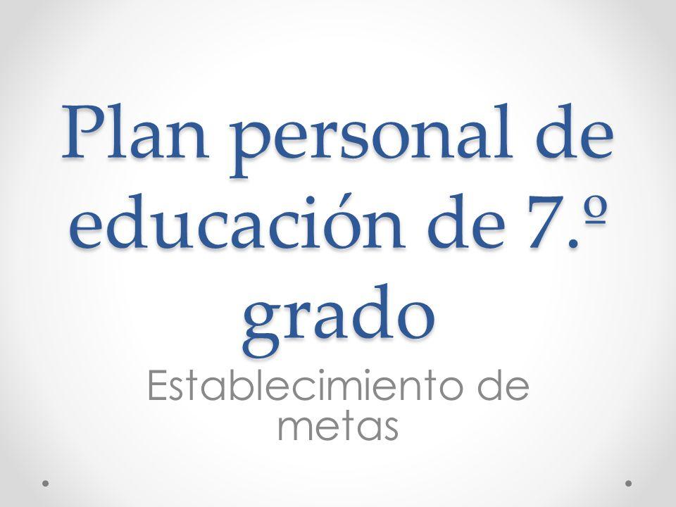 Plan personal de educación de 7.º grado Establecimiento de metas