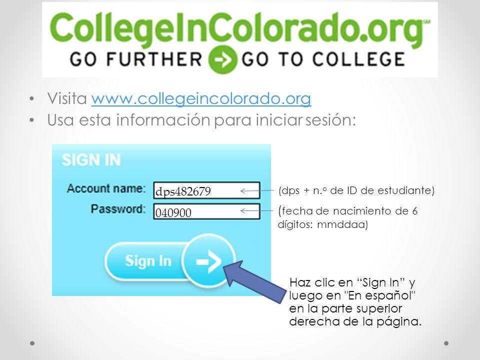 Visita www.collegeincolorado.orgwww.collegeincolorado.org Usa esta información para iniciar sesión: Haz clic en Sign In y luego en