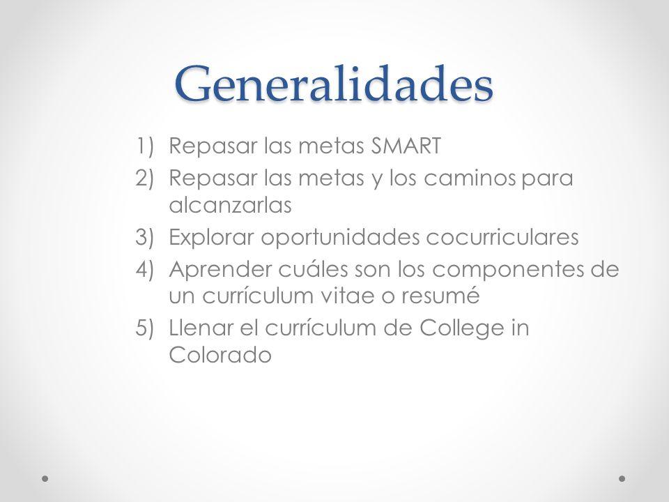 Generalidades 1)Repasar las metas SMART 2)Repasar las metas y los caminos para alcanzarlas 3)Explorar oportunidades cocurriculares 4)Aprender cuáles s