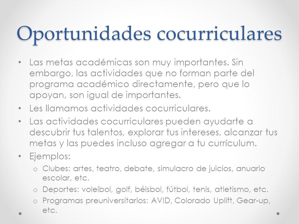 Oportunidades cocurriculares Las metas académicas son muy importantes. Sin embargo, las actividades que no forman parte del programa académico directa