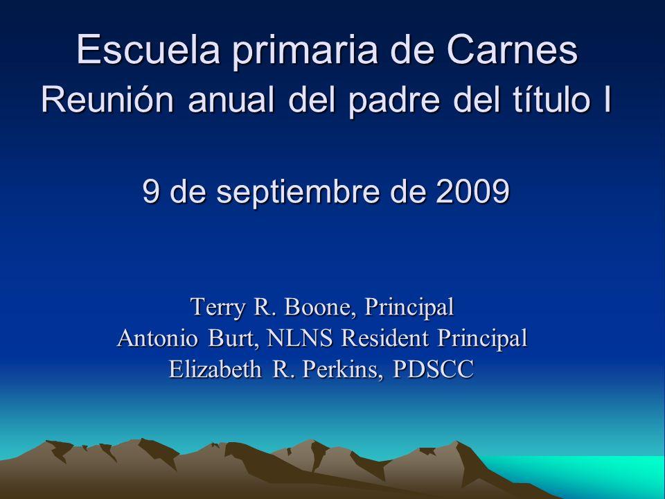 Escuela primaria de Carnes Reunión anual del padre del título I 9 de septiembre de 2009 Terry R.