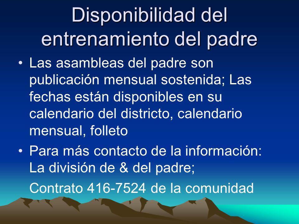 Disponibilidad del entrenamiento del padre Las asambleas del padre son publicación mensual sostenida; Las fechas están disponibles en su calendario del districto, calendario mensual, folleto Para más contacto de la información: La división de & del padre; Contrato 416-7524 de la comunidad