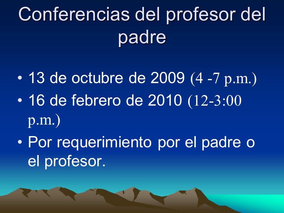 Conferencias del profesor del padre 13 de octubre de 2009 (4 -7 p.m.) 16 de febrero de 2010 (12-3:00 p.m.) Por requerimiento por el padre o el profesor.