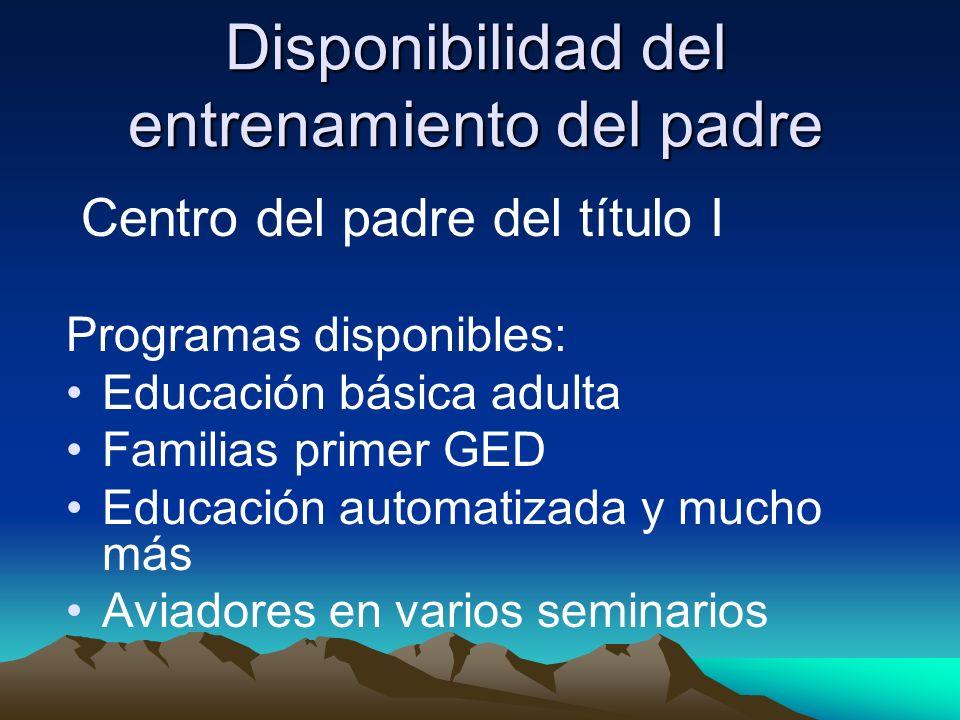 Disponibilidad del entrenamiento del padre Centro del padre del título I Programas disponibles: Educación básica adulta Familias primer GED Educación automatizada y mucho más Aviadores en varios seminarios