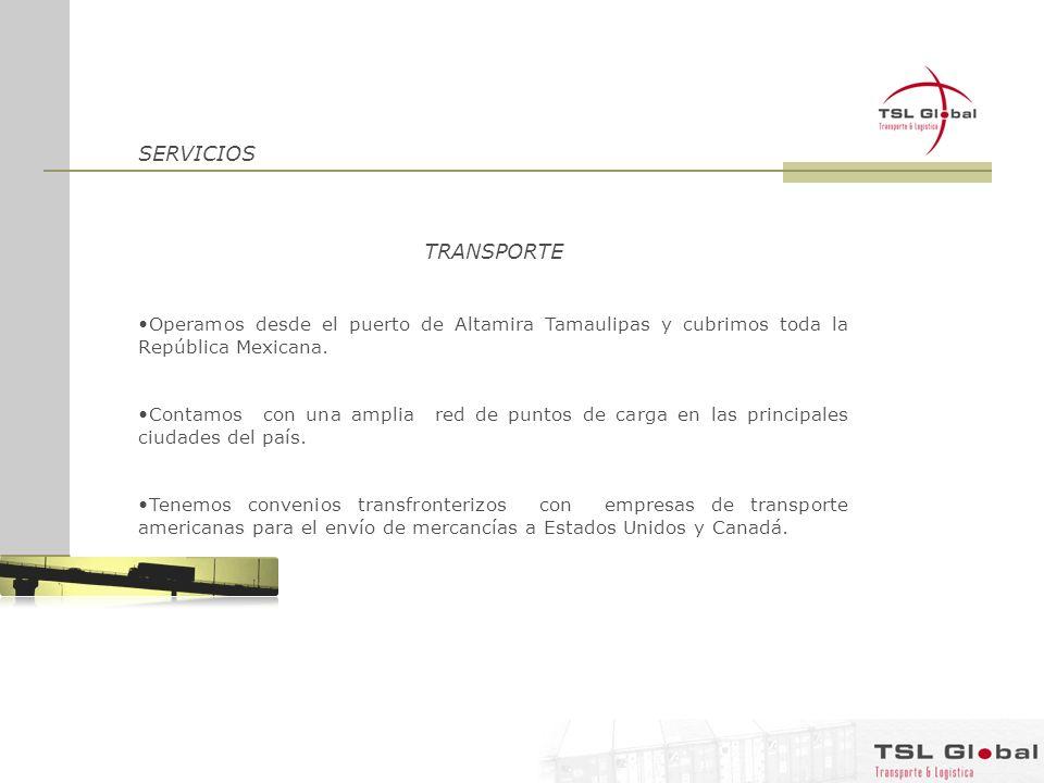 SERVICIOS TRANSPORTE Operamos desde el puerto de Altamira Tamaulipas y cubrimos toda la República Mexicana. Contamos con una amplia red de puntos de c
